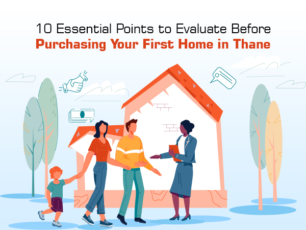 10 Essential Points To Evaluate Before Purchasing Your First Home in Thane