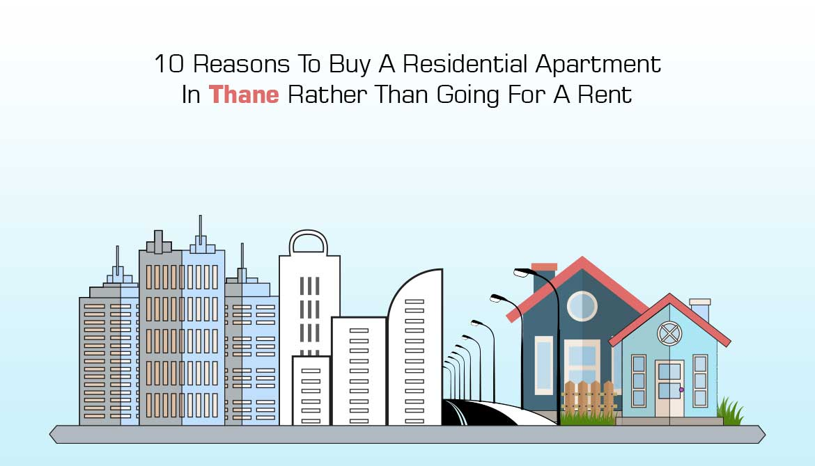 10 Reasons To Buy A Residential Apartment In Thane Rather Than Going For Rent