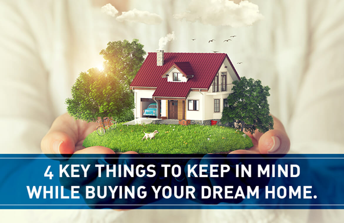 4 Key things to keep in mind while buying your dream home