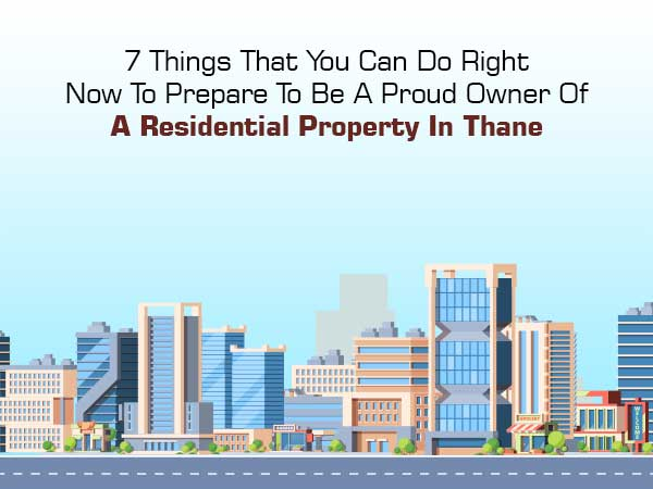 7 Things That You Can Do To Be A Proud Owner Of A Residential Property In Thane