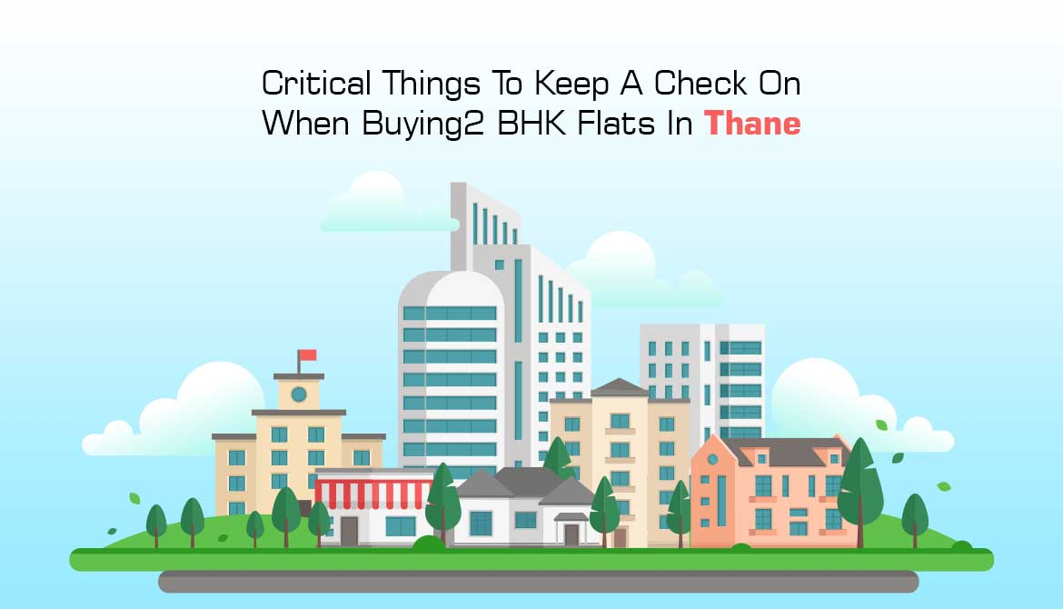 8 Critical Things To Check On When Buying 2 BHK Flats In Thane