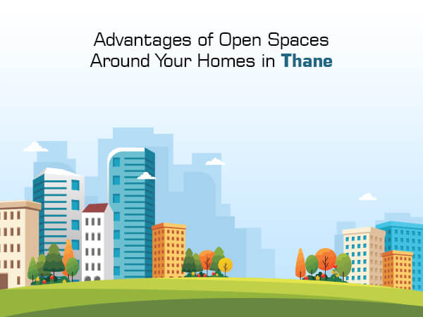 Advantages of Open Spaces around Your Homes in Thane