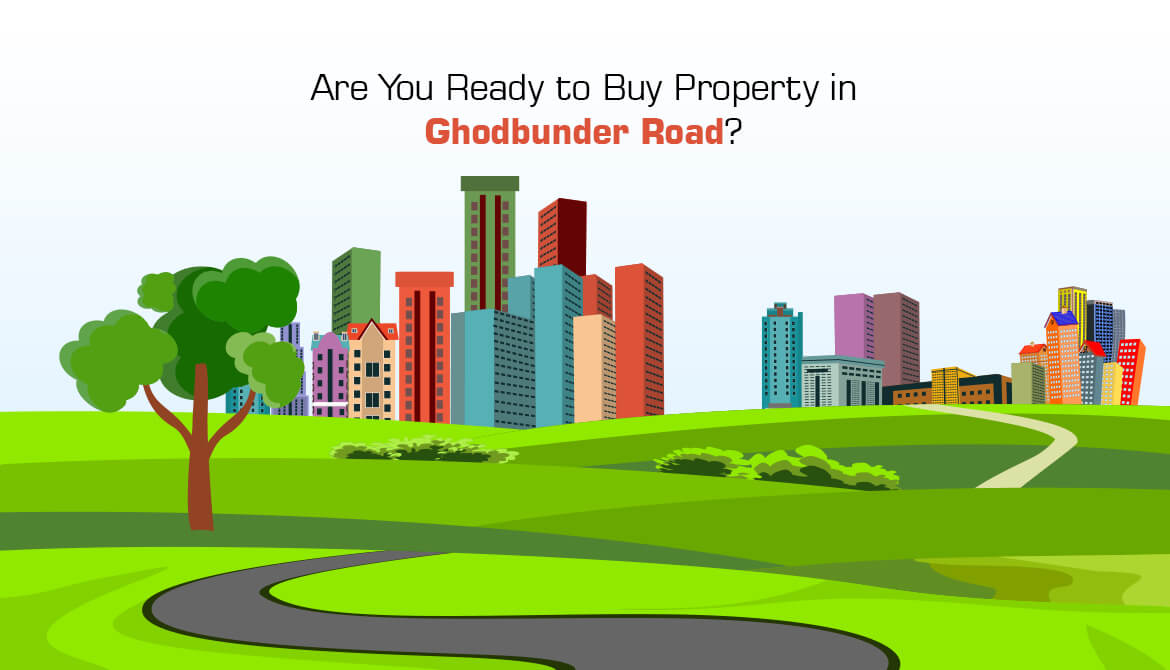 Are You Ready to Buy Property in Ghodbunder Road?