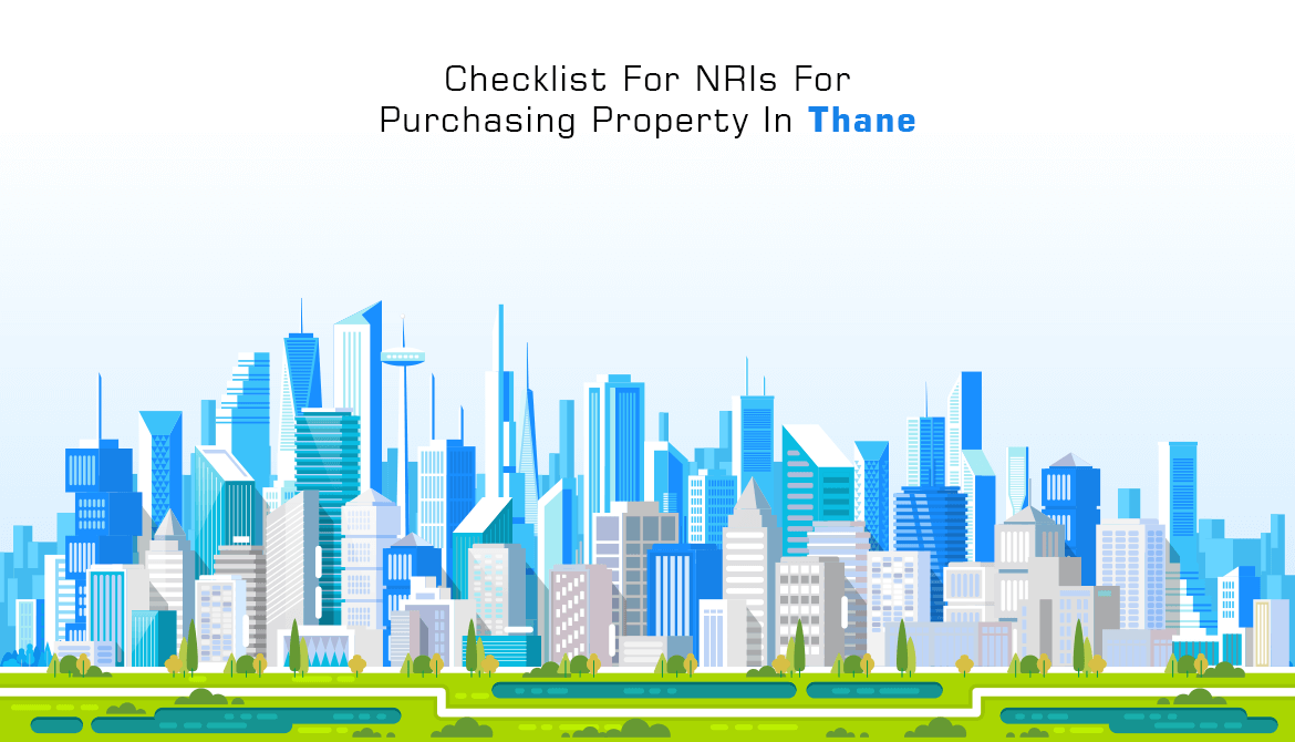 Checklist For NRIs For Purchasing Property In Thane