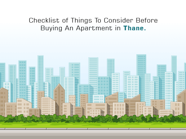 Checklist of Things To Consider Before Buying An Apartment in Thane
