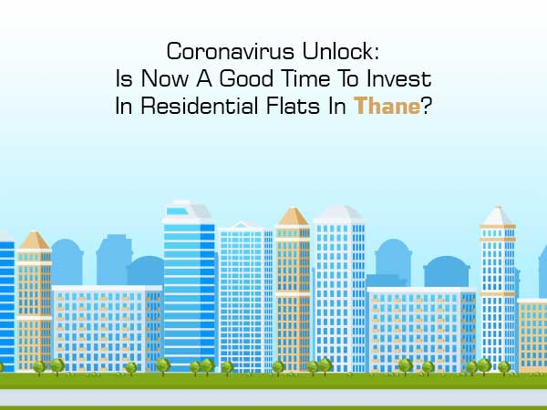 Coronavirus Unlock: Is Now A Good Time To Invest In Residential Flats In Thane?