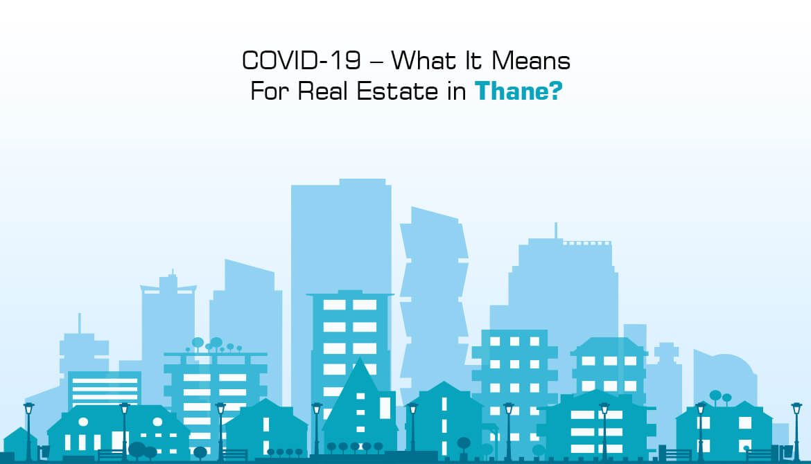 COVID-19 – What It Means For Real Estate in Thane?