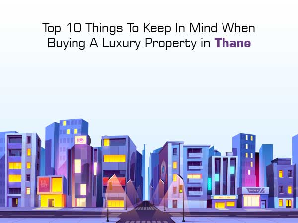 Everything You Need To Know While Buying A Luxurious Property In Thane