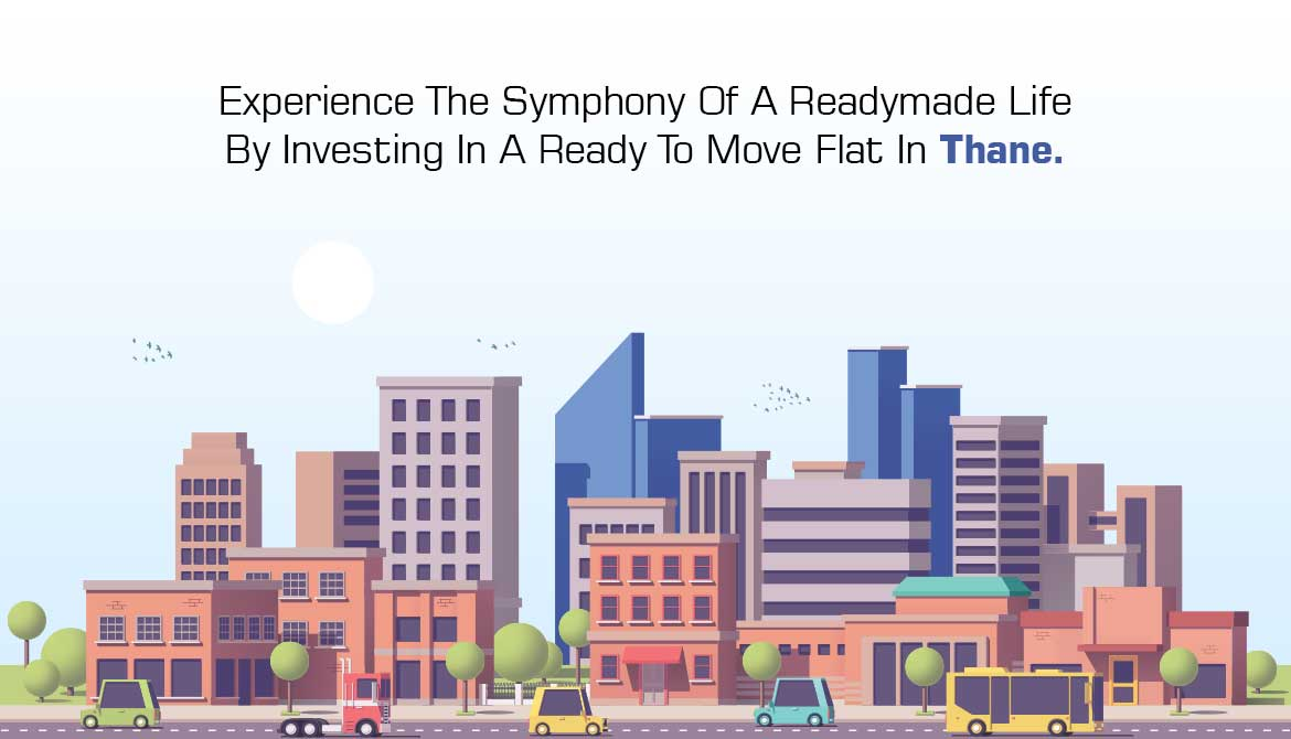 Experience The Symphony Of A Readymade Life By Investing In A Ready To Move Flat In Thane