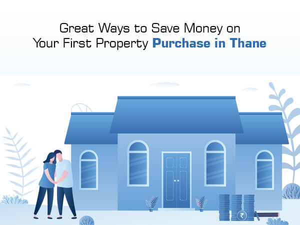 Great Ways to Save Money on Your First Property Purchase in Thane