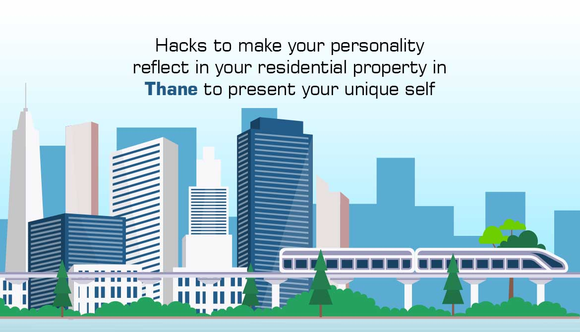 Hacks To Make Your Personality Reflect In Your Residential Flats In Thane To Present Your Unique Self
