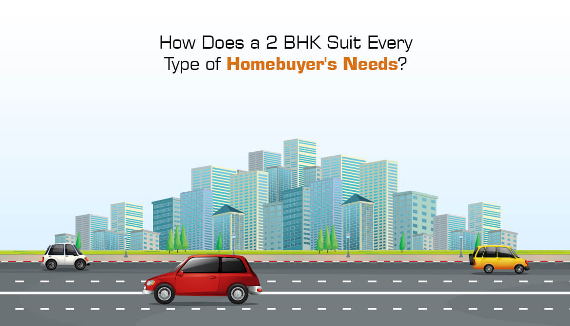 How Does a 2 BHK Suit Every Type of Homebuyer's Needs?