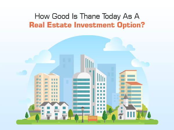 How Good Is Thane Today As a Real Estate Investment Option?