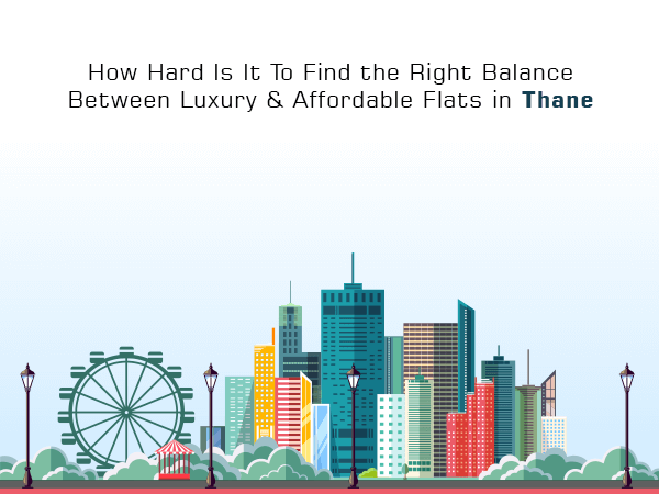 How Hard Is It To Find the Right Balance Between Luxury & Affordable Flats in Thane