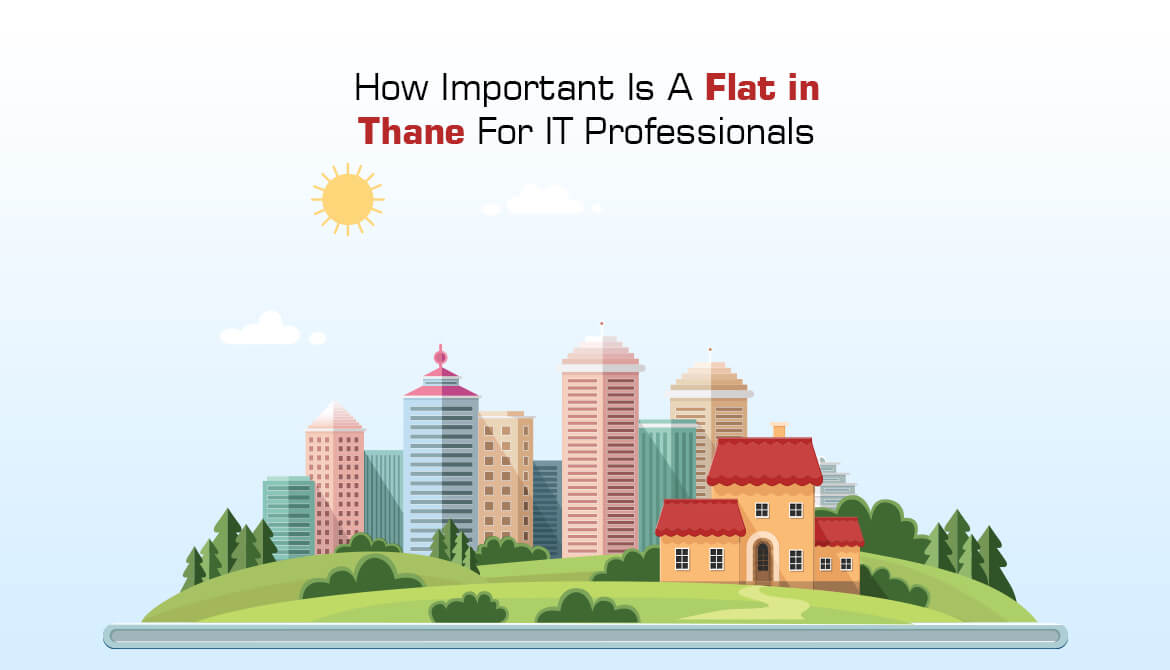 How Important Is a Flat in Thane for IT Professionals?