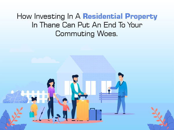 How Investing In A Residential Property In Thane Can Put An End To Your Commuting Woes.