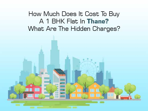 How Much Does It Cost To Buy A 1 BHK Flat In Thane? What Are The Hidden Charges?