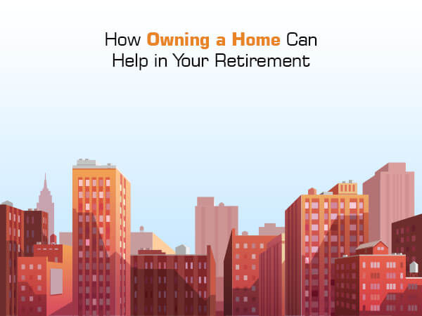 How Owning a Home Can Help in Your Retirement?