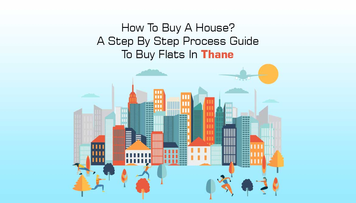 How To Buy A House? A Step By Step Process Guide To Buy Flats In Thane