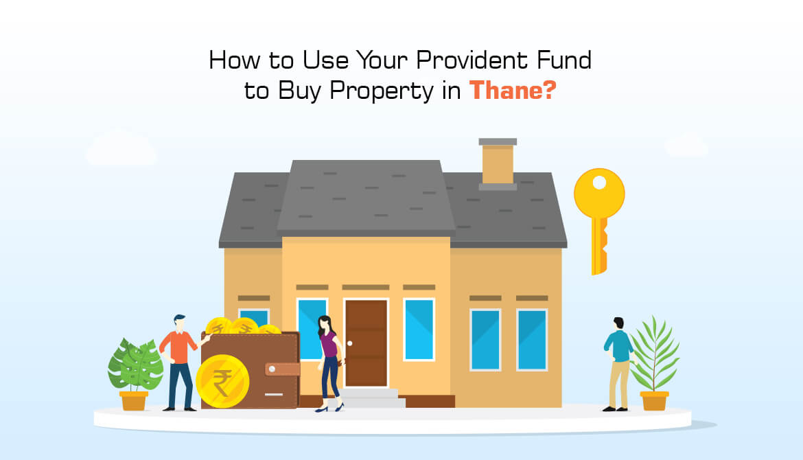 How to Use Your Provident Fund to Buy Property in Thane?