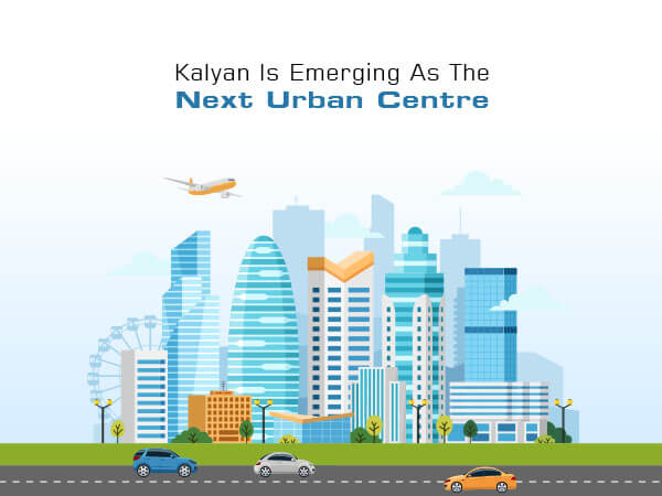 Kalyan Is Emerging As The Next Urban Centre