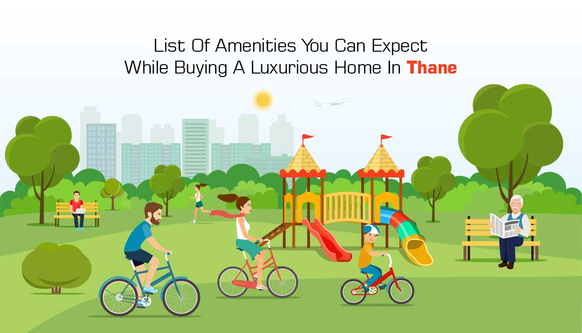 List Of Amenities You Can Expect While Buying A Luxurious Home In Thane