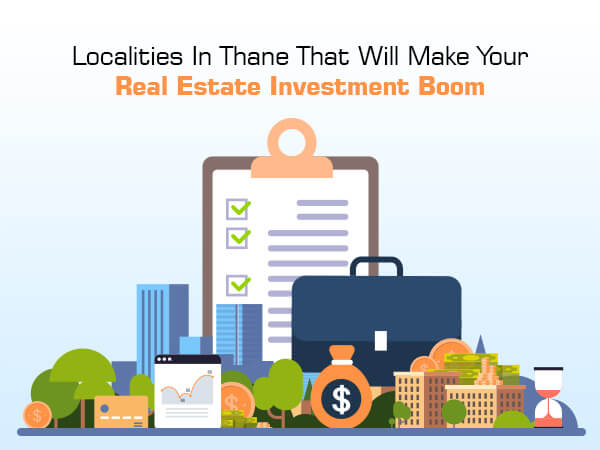 Localities In Thane That Will Make Your Real Estate Investment Boom