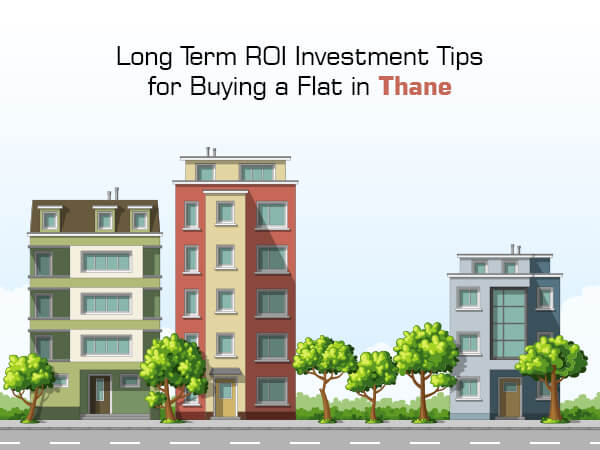 Long Term ROI Investment Tips for Buying a Flat in Thane