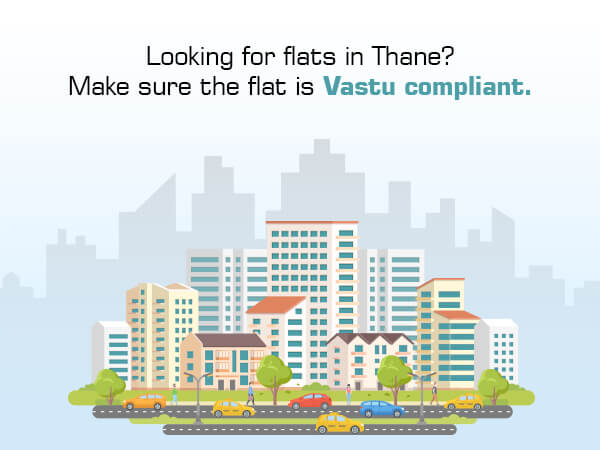 Looking for flats in Thane? Make sure the flat is vastu compliant.
