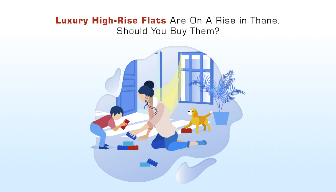 Luxury High-Rise Flats Are On A Rise in Thane. Should You Buy Them?