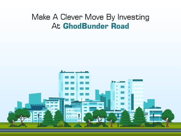 Make A Clever Move By Investing At Ghodbunder Road