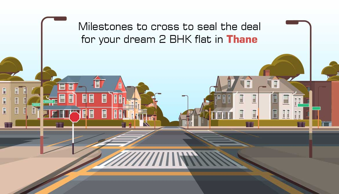 Milestones to cross to Seal the Deal for your Dream 2 BHK Flat in Thane