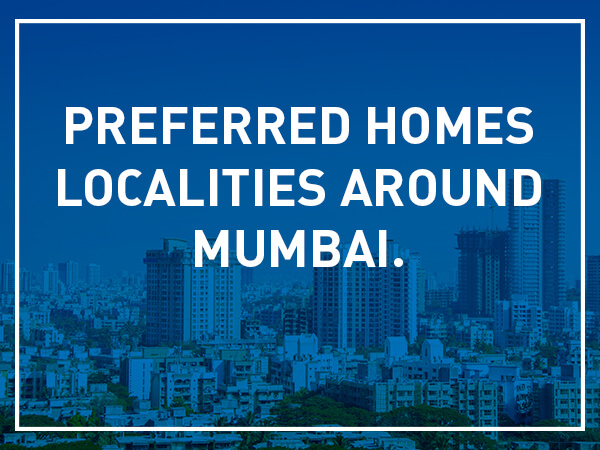 Preferred homes localities around Mumbai