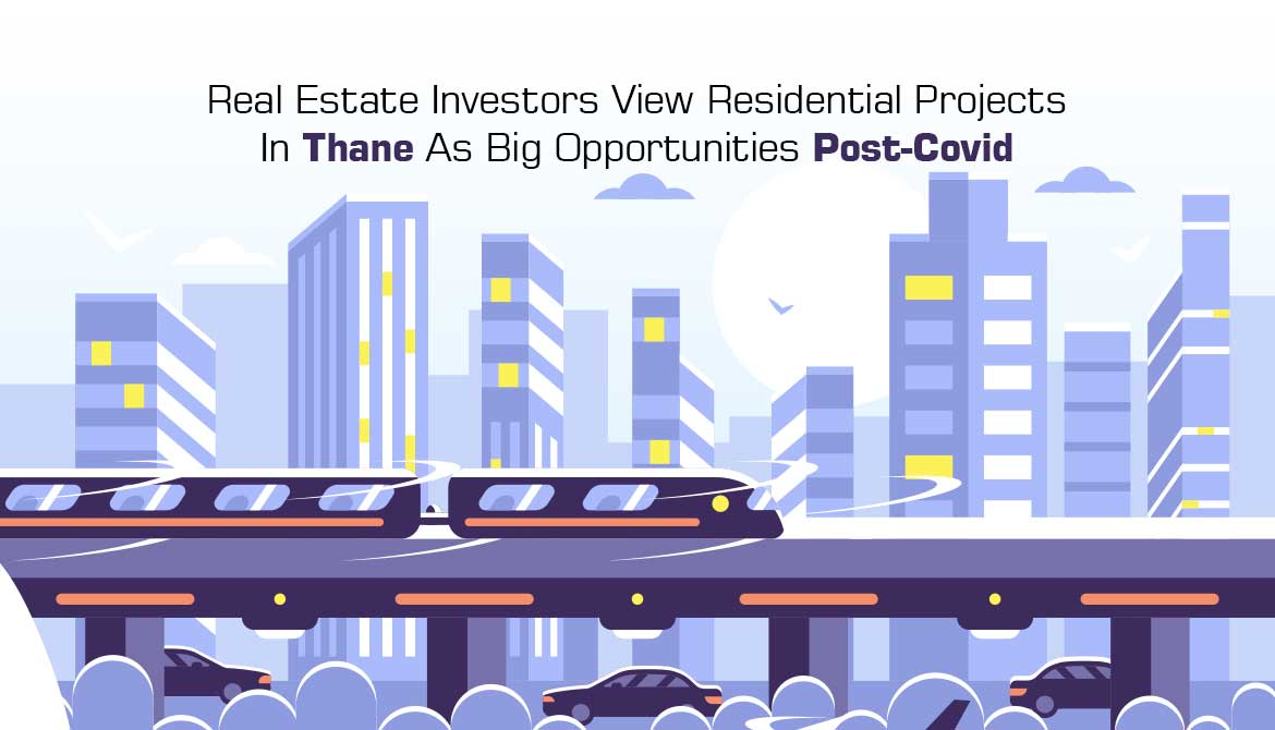 Real Estate Investors View Residential Projects In Thane As Big Opportunities Post-Covid