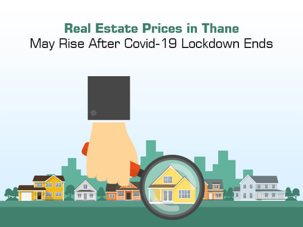 Real Estate Prices in Thane May Rise After Covid-19 Lockdown Ends
