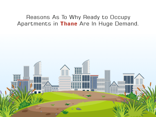 Reasons As To Why Ready to Occupy Apartments in Thane Are In Huge Demand.