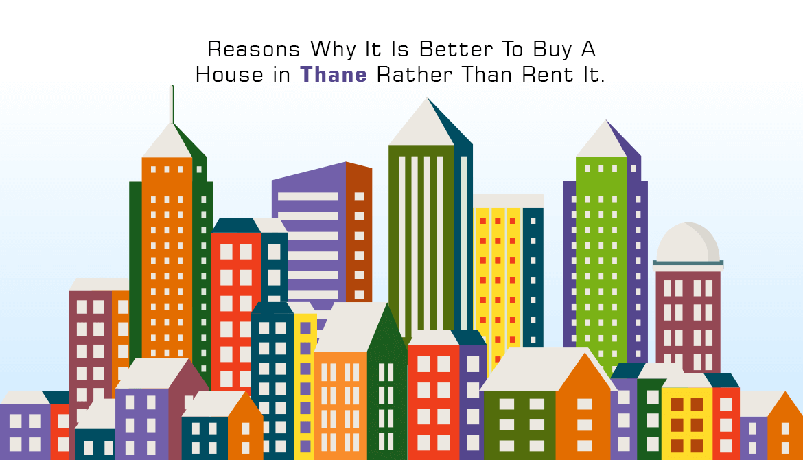 Reasons Why It Is Better To Buy A House in Thane Rather Than Rent It.