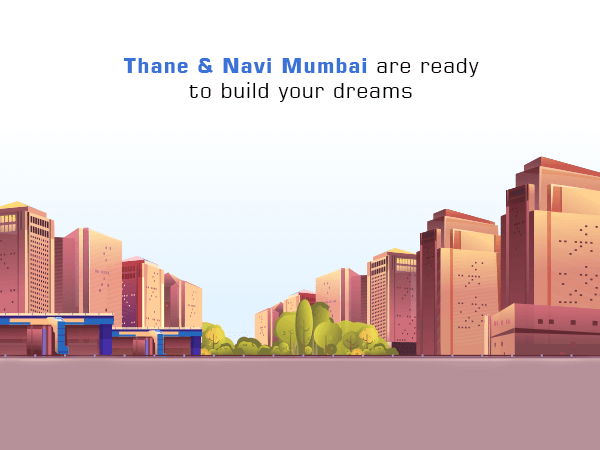 Thane & Navi Mumbai are ready to build your dreams