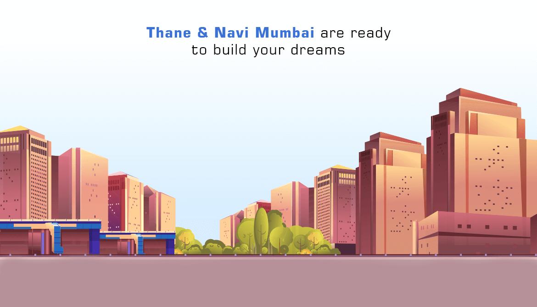 Thane & Navi Mumbai are ready to build your dreams