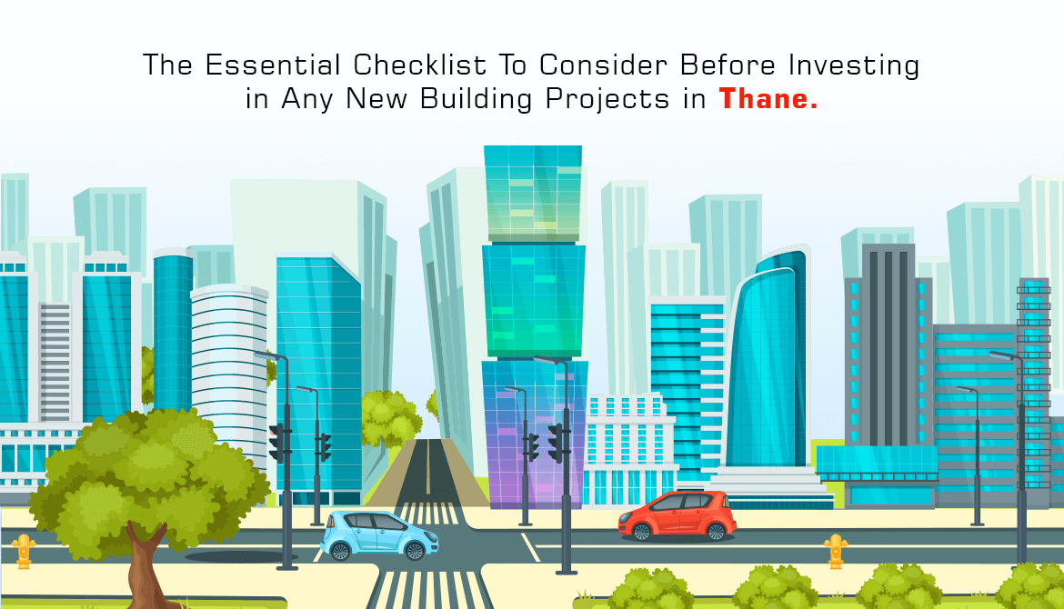 The Essential Checklist To Consider Before Investing in Any New Building Projects in Thane.