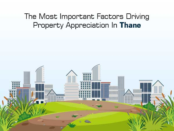 The Most Important Factors Driving Property Appreciation In Thane