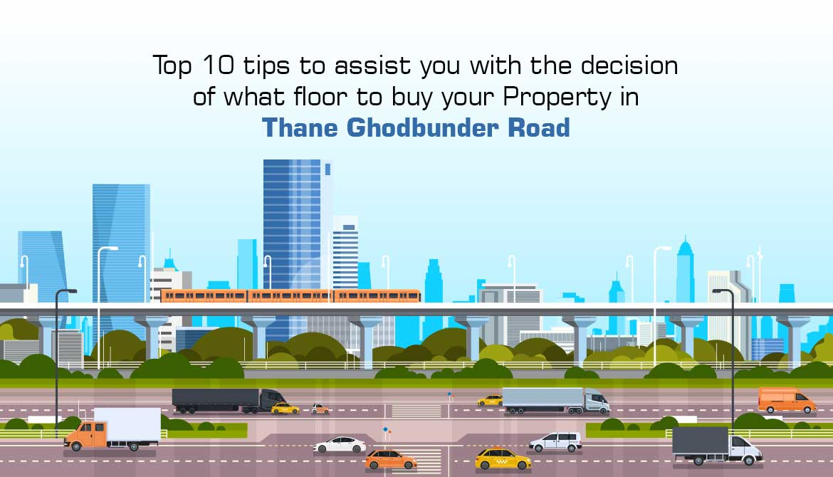Top 10 Tips to assist you with the decision of what floor to buy a Residential Property in Thane Ghodbunder Road