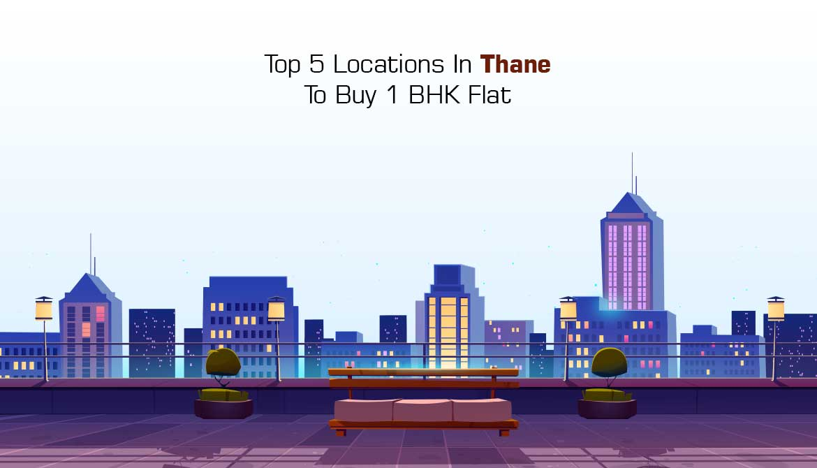 Top 5 Locations In Thane To Buy 1 BHK Flat
