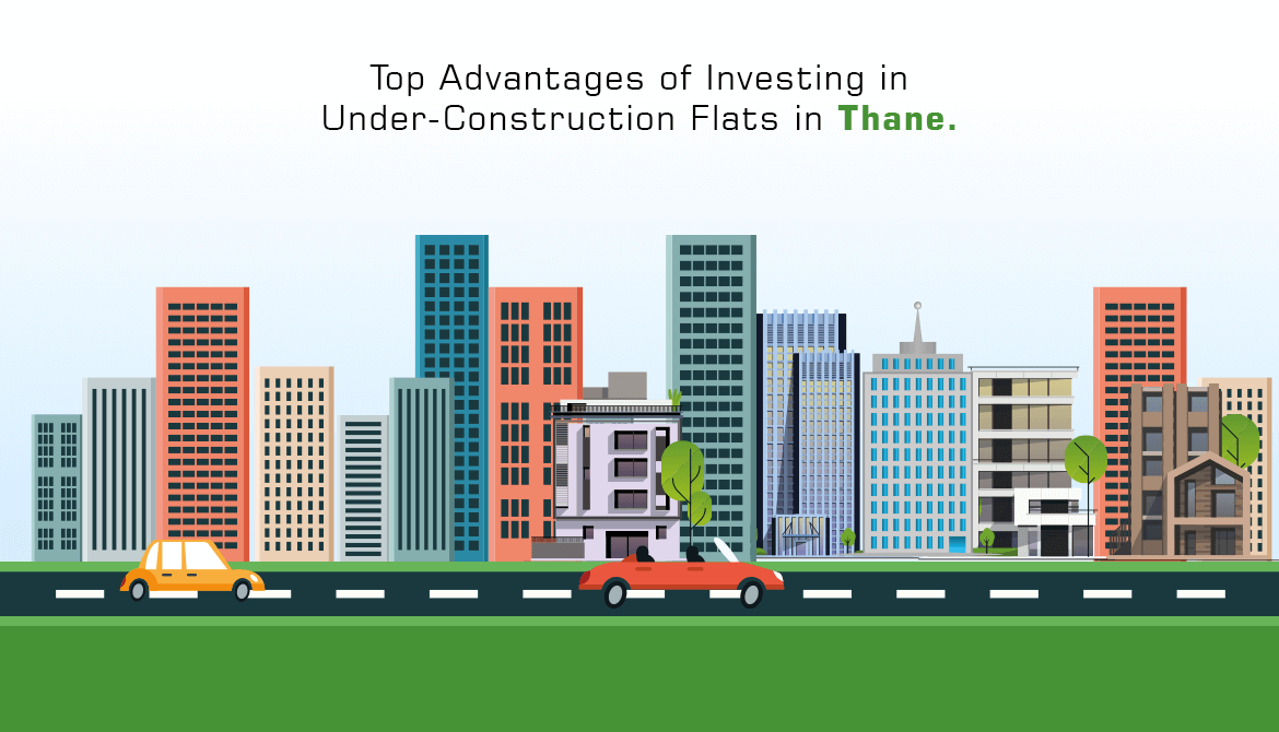 Top Advantages of Investing in Under-Construction Flats in Thane.