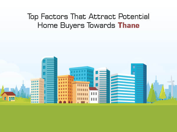 Top Factors That Attract Potential Home Buyers Towards Thane