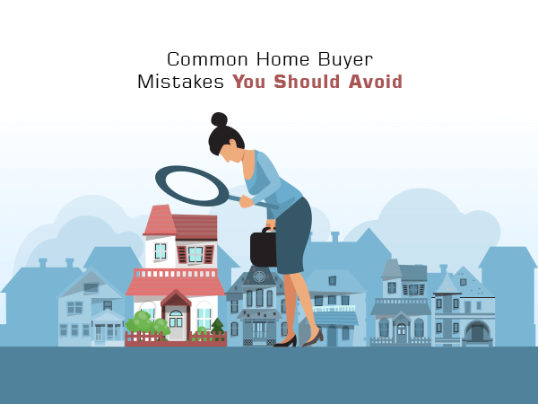 Top Home Buyer Mistakes You Don't Want To Make
