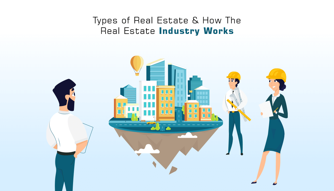 Types of Real Estate & How The Real Estate Industry Works
