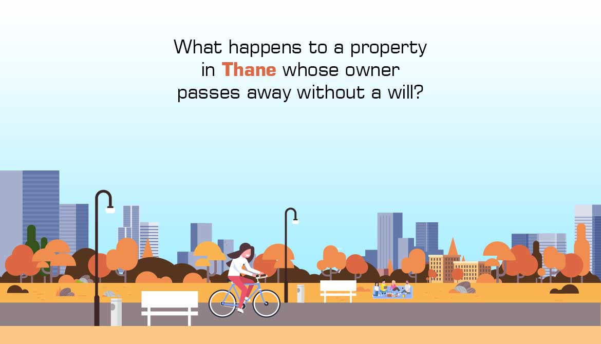 What happens to a residential property in Thane whose owner passes away without a will?