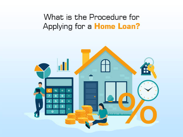 What is the Procedure for Applying for a Home Loan?