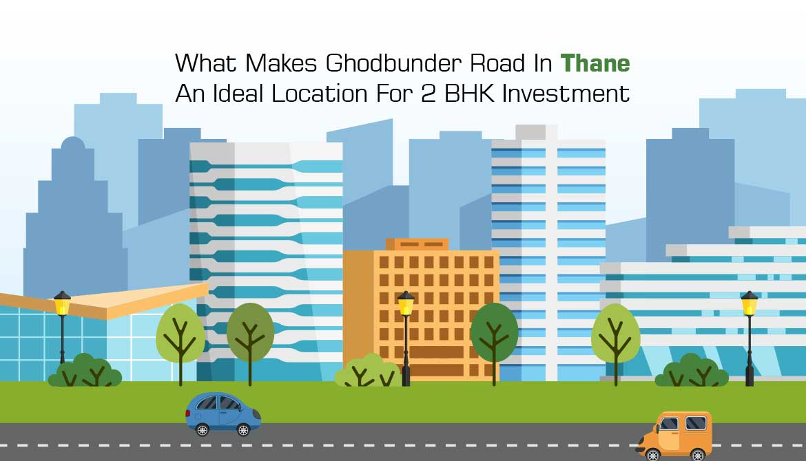 What Makes Ghodbunder Road In Thane An Ideal Location For 2 BHK Investment?